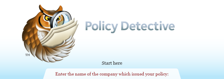 Policy Detective. The easiest and fastest way to find out what your old policy is worth.